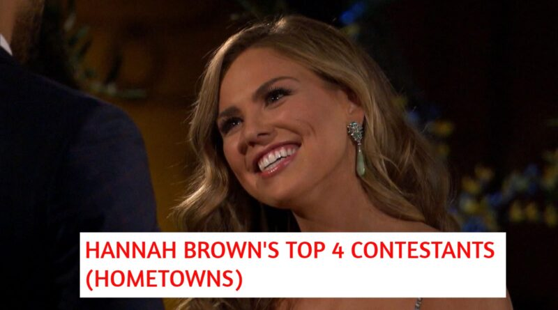 These Are Hannah Brown's TOP 4 Contestants – HOMETOWNS!