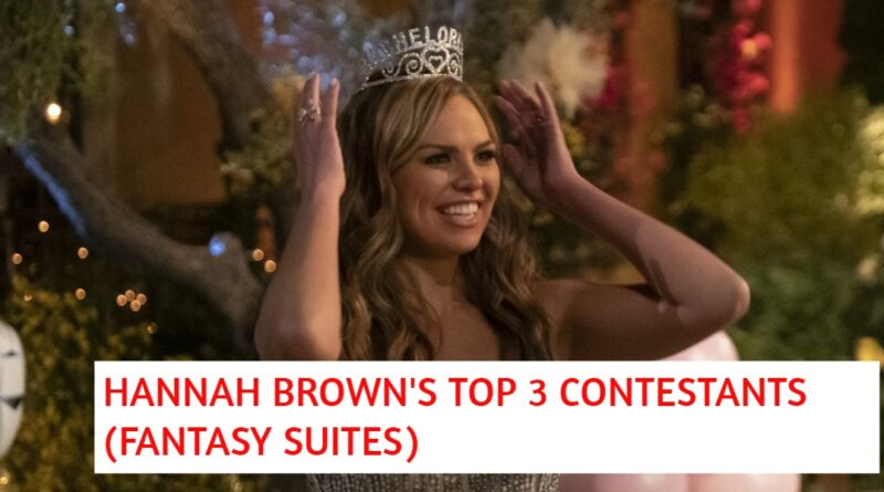 These Are Hannah Brown's TOP 3 Contestants – FANTASY SUITES!